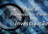 Papel da Prevenção de Perdas na Investigação