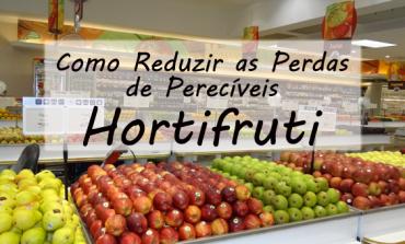 Como reduzir as Perdas de Perecíveis - Hortifruti