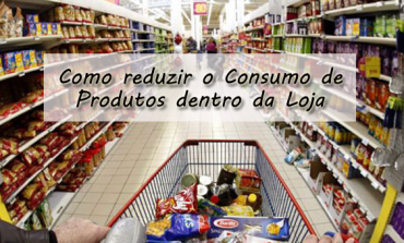 Como reduzir o Consumo de produtos dentro da loja