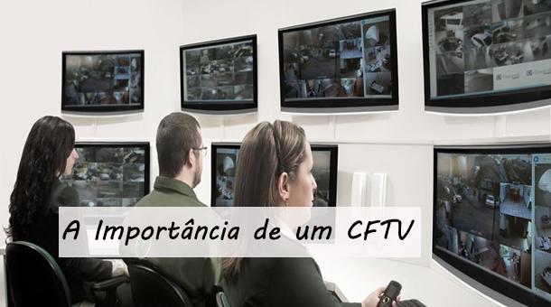 A importância de um Circuito Fechado de TV CFTV