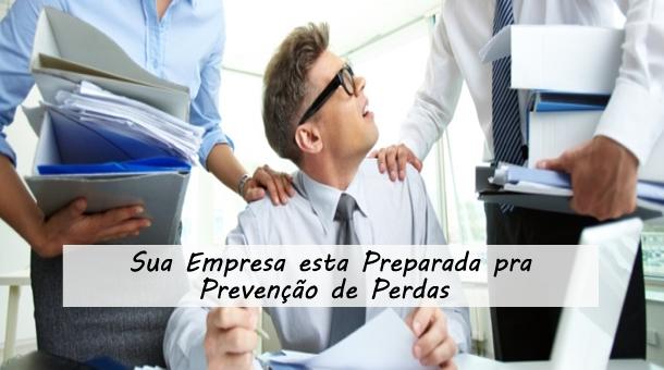 Sua empresa esta preparada pra Prevenção de Perdas