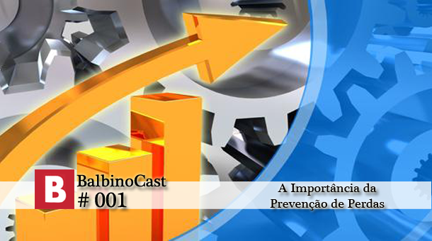 BalbinoCast 001 A importância da Prevenção de Perdas