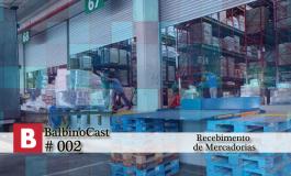 BalbinoCast 002 Recebimento de Mercadorias
