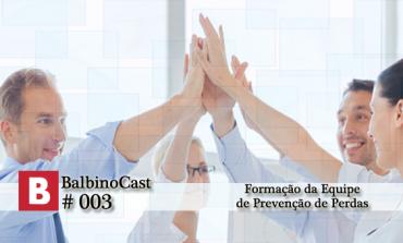 BalbinoCast 003 - Formação da Equipe de Prevenção de Perdas