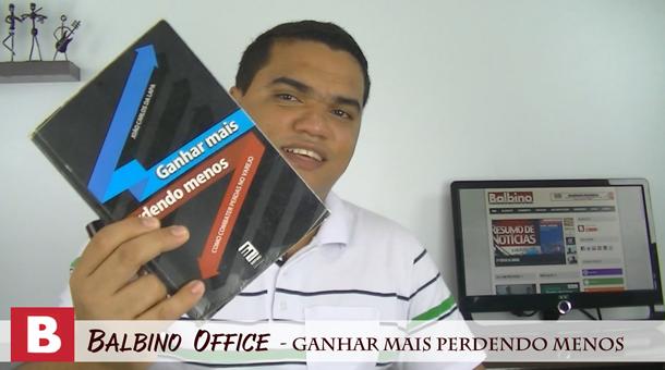 Balbino Office 005 – Ganhar mais Perdendo Menos
