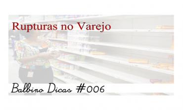 Balbino Dicas 006 - Rupturas no Varejo
