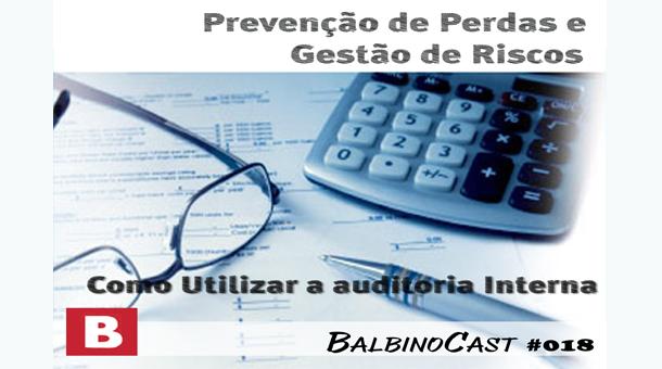 Como utilizar a Auditoria Interna – BalbinoCast 018