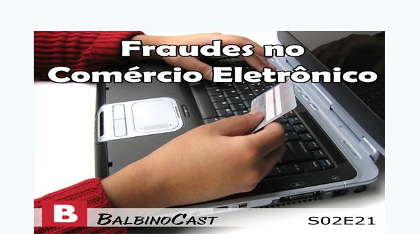 Fraudes no Comércio Eletrônico | BalbinoCast 020